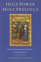 Holy power, holy presence : rediscovering medieval metaphors for the Holy Spirit
