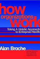 How organizations work : taking a holistic approach to enterprise health