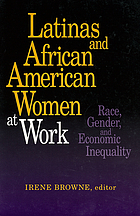 Latinas and African American women at work : race, gender, and economic inequality
