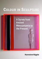 Colour in sculpture : a survey from ancient Mesopotamia to the present