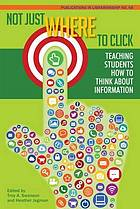 Not just where to click : teaching students how to think about information