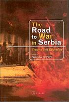 The road to war in Serbia : trauma and catharsis