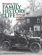 Bringing your family history to life through social history / Katherine Scott Sturdevant.