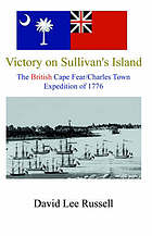 Victory on Sullivan's Island : the British Cape Fear/Charles Town expedition of 1776
