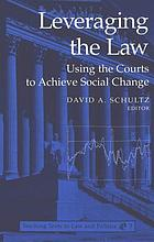 Leveraging the law : using the courts to achieve social change