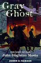 Gray Ghost : the life of Colonel John Singleton Mosby