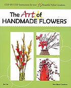 The art of handmade flowers : step-by-step instructions for over 70 beautiful nylon creations