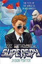 Zeke Bartholomew : superspy