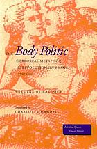 The body politic : corporeal metaphor in revolutionary France, 1770-1800