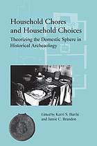 Household chores and household choices : theorizing the domestic sphere in historical archaeology