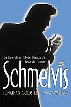 Schmelvis : in search of Elvis Presley's Jewish roots