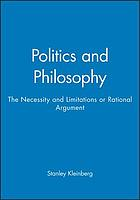 Politics and philosophy : the necessity and limitations of rational argument