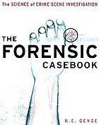 The forensic casebook : the science of crime scene investigation