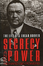 Secrecy and power : the life of J. Edgar Hoover