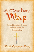 A most holy war : the Albigensian Crusade and the battle for Christendom
