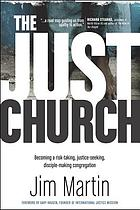 The Just Church : Becoming a Risk-Taking, Justice-Seeking, Disciple-Making Congregation.