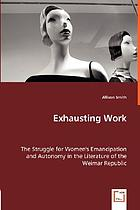 Exhausting work : the struggle for women's emancipation and autonomy in the literature of the Weimar Republic