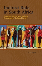 Indirect rule in South Africa : tradition, modernity, and the costuming of political power