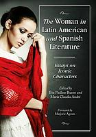 The woman in Latin American and Spanish literature : essays on iconic characters