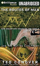 The routes of man : how roads are changing the world and the way we live today