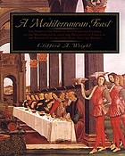 A Mediterranean feast : the story of the birth of celebrated cuisines of the Mediterranean, from the merchants of Venice to the Barbary Corsairs : with more than 500 recipes
