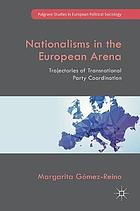 Nationalisms in the European Arena : trajectories of transnational party coordination
