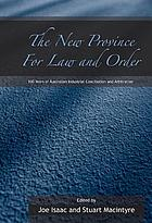 The new province for law and order : 100 years of Australian industrial conciliation and arbitration