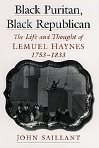 Black Puritan, Black republican : the life and thought of Lemuel Haynes, 1753-1833