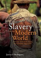 Slavery in the modern world : a history of political, social, and economic oppression