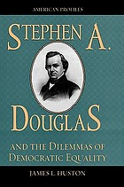 Stephen A. Douglas and the dilemmas of democratic equality