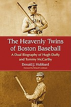 The heavenly twins of Boston baseball : a dual biography of Hugh Duffy and Tommy McCarthy