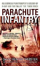 Parachute infantry : an American paratrooper's memoir of D-day and the fall of the Third Reich