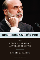 Ben Bernanke's Fed : the Federal Reserve after Greenspan
