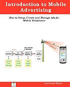 Introduction to mobile advertising : how to setup, create and manage ads for mobile telephones