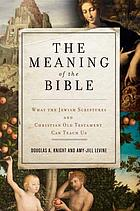 The meaning of the Bible : what the Jewish scriptures and Christian Old Testament can teach us
