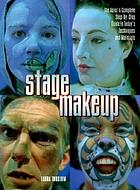 Stage makeup : the actor's complete step-by-step guide to today's techniques and materials