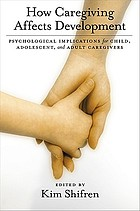 How caregiving affects development : psychological implications for child, adolescent, and adult caregivers