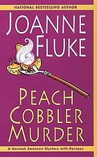 Peach cobbler murder : a Hannah Swensen mystery with recipes
