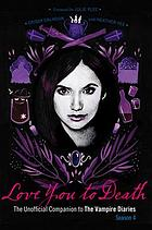 Love you to death -- season 4 : the unofficial companion to the vampire diaries