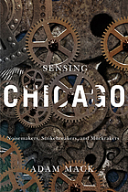 Sensing Chicago : noisemakers, strikebreakers, and muckrakers