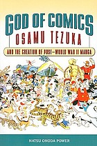 God of comics : Osamu Tezuka and the creation of post-World War II manga