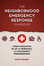 The neighborhood emergency response handbook : your lifesaving plan for personal and community preparedness