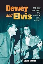 Dewey and Elvis : the life and times of a rock 'n' roll deejay