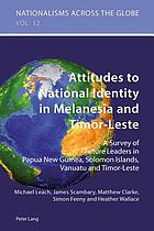 Attitudes to national identity in Melanesia and Timor-Leste : a survey of future leaders in Papua New Guinea, Solomon Islands, Vanuatu and Timor-Leste