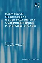 International responses to issues of credit and over-indebtedness in the wake of crisis