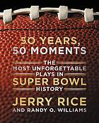 50 years, 50 moments : the most unforgettable plays in Super Bowl history