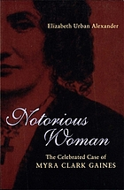 Notorious woman : the celebrated case of Myra Clark Gaines
