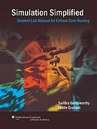 Simulation simplified : student lab manual for critical care nursing