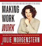 Making work work : [new strategies for surviving and thriving at the office]