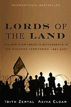 Lords of the land : the war over Israel's settlements in the occupied territories, 1967-2007